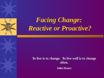 Facing Change: Reactive or Procative