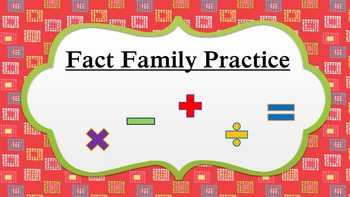 Fact Family Practice- Addition/Subtraction/Multiplication/