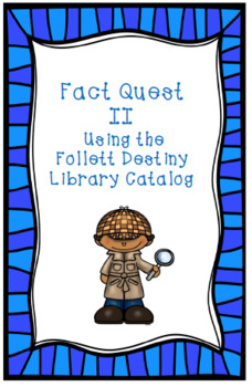 Fact Quests II-IV Using the Follett Destiny Library Catalog