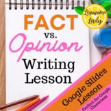 Fact Vs. Opinion Writing Lesson - Google Slides EDITABLE lesson