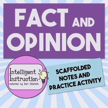 Fact and Opinion: Scaffolded Notes and Practice Activities