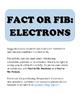 Fact or Fib: Electrons