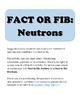 Fact or Fib: Neutrons