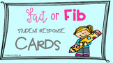 Fact or Fib Student Response Cards