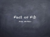 Fact or Fib with Area Models of 2 digit by 2 digit