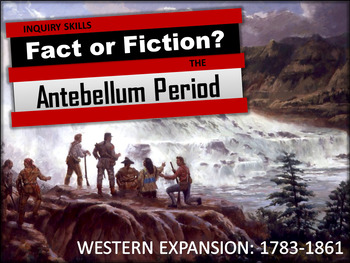 Westward Expansion and Antebellum Period: Fact or Fiction Investigation!