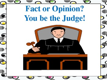Fact or Opinion (You be the Judge) PowerPoint