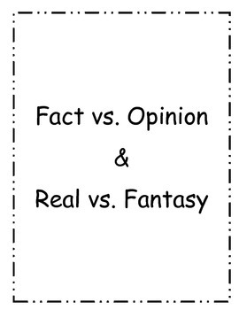 Fact vs. Opinion & Real vs. Fantasy