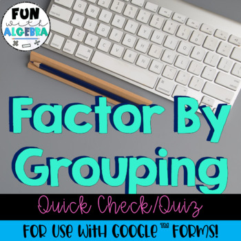 Factor By Grouping Quiz (for use with Google Forms)