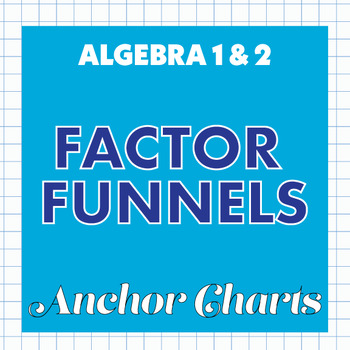 Factor Funnels Anchor Charts - Factoring Quadratic Equations Poster Series