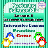 Factoring Polynomials Interactive Lesson 6 Factoring Completely 100% PREP FREE
