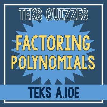 Factoring Polynomials Quiz (TEKS A.10E)