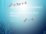 Factoring Polynomials Walk Around or Gallery Walk with a Riddle