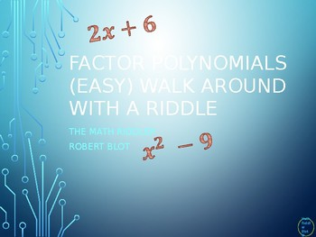 Factoring Polynomials (easy version) Walk Around or Gallery Walk with a Riddle