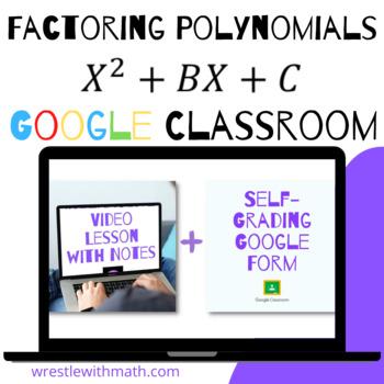 Factoring Polynomials   x^2 +bx + c   (Google Form, Video Lesson & Notes!)