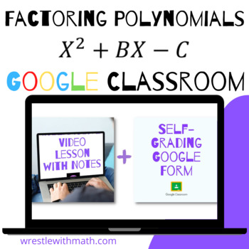 Factoring Polynomials   x^2 +bx - c   (Google Form, Video Lesson & Notes!)