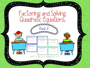 Factoring Quadratic Equations Part 2 (a>1) Task Cards