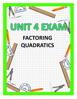 Factoring Quadratics Unit Exam - 2 Versions with KEY