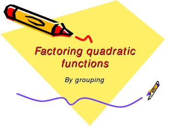 Factoring Quadratics using Grouping