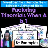 Factoring Trinomials When A is 1 PowerPoint/Keynote Presentation