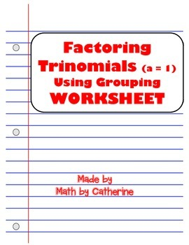 Factoring Trinomials (a = 1) by grouping Worksheet
