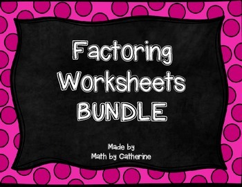 Factoring Worksheets BUNDLE
