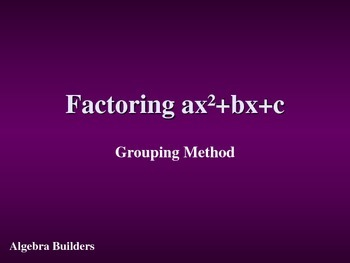 Factoring ax^2+bx+c Using the Grouping Method
