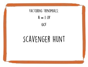 Factoring when a=1 or GCF Scavenger Hunt
