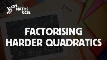 Factorising Harder Quadratics - Complete Lesson