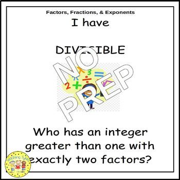 Factors, Fractions, and Exponents Pre-Algebra I Have, Who Has