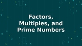 Factors, Multiples, and Primes