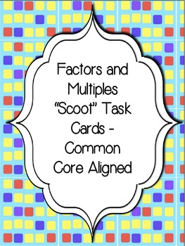 """Factors and Multiples """"Scoot"""" Task Cards -Common Core Aligned"""