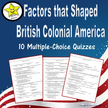 Factors that Shaped British Colonial America Multiple Choice Quizzes