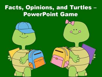 Facts, Opinions, and Turtles - PowerPoint Game