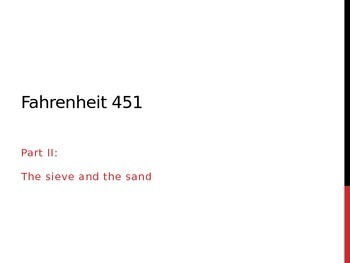 Fahrenheit 451- Powerpoint on Part II: The Sieve and the Sand