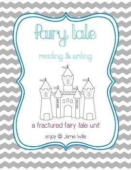Fairy Tale Reading and Writing Unit (and Fractured Fairy Tales)