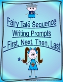 Fairy Tale Sequence Writing Prompts - First - Next - Then - Last