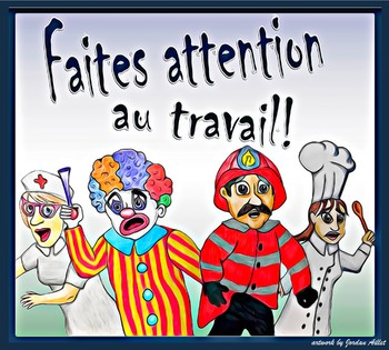Faites attention au travail! - French CI / TPRS - professions and family