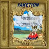 Faketion – A Vacation metamorphosis - ESL adult and kid conversation lesson