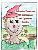 Fall Algebra 1 Expressions and Equations Activity Project - Calculated Creatures