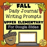 Fall Autumn Daily Journal Writing Prompts Upper Elementary for Google Slides™