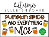 Fall Bulletin Board - Pumpkin Spice and Everything Nice