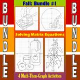 Fall - Bundle #1 - 4 Math-Then-Graph Activities - Solve Matrix Equations