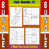Fall - Bundle #2 - 4 Math-Then-Graph Activities - Solve Matrix Equations