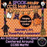 OCTOBER Math (CCSS) & Art ! Geometry,, Interactive, Circles, Assessment, FUN!