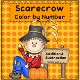 Fall Math / Halloween / Scarecrow / Addition & Subtraction Color by Number
