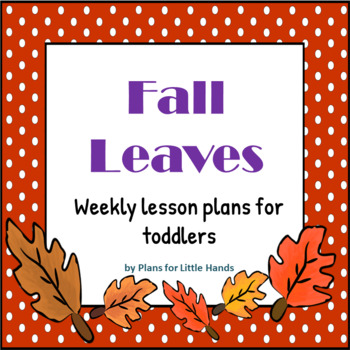 fall leaves toddler lesson plan by plans for little hands tpt