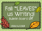 "Fall ""Leaves"" us Writing! Bulletin Board Set and idea."