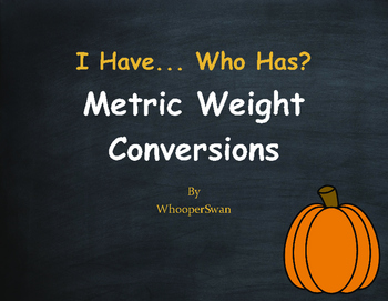 Fall Math: I Have, Who Has - Metric Weight Conversions