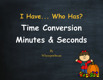 Fall Math: I Have, Who Has - Time Conversion: Minutes & Seconds
